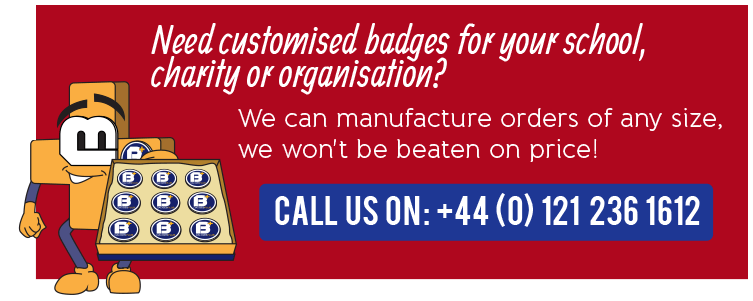Need customised badges for your school, charity or organisation?